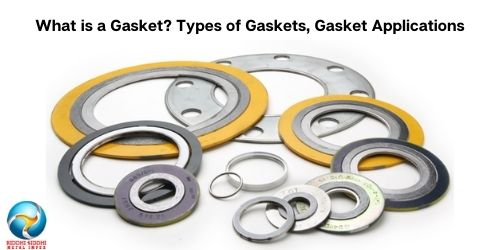 What is a Gasket? Types of Gaskets, Gasket Applications